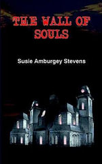 THE WALL OF SOULS - Susie Amburgey Stevens