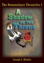 The Demonslayer Chronicles I : A Shadow on the Throne - Joseph J. Blaikie