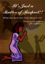 It's Just a Matter of Respect!! : What does Real Love Truly Mean to Us? - Paulette G. Cohen