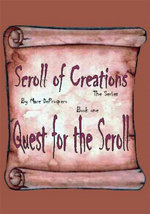 Scroll of Creations The Series : Book one : Quest for the Scroll - Marc E. DeProspero
