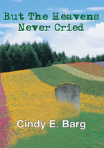 But The Heavens Never Cried - Cindy E. Barg