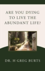 Are You Dying to Live the Abundant Life? - H Greg Burts