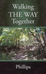 Walking THE WAY Together - Mark Phillips