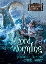 Sword of the Wormling : Wormling - Jerry B Jenkins