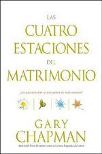 Las Cuatro Estaciones del Matrimonio : ?En Que Estacion Se Encuentra su Matrimonio? / Four Seasons of Marriage :  En Que Estación Se Encuentra su Matrimonio? - Gary Chapman