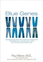 Blue Genes : Breaking Free from the Chemical Imbalances That Affect Your Moods, Your Mind, Your Life, And Your Loved Ones