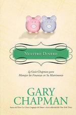 Nuestro Dinero : La Guia Chapman Para Manejar las Finanzas en su Matrimonio :  La Guía Chapman para Manejar las Finanzas en su Matrimonio - Gary Chapman