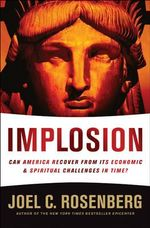 Implosion : Can America Recover from Its Economic and Spiritual Challenges in Time? - Joel C Rosenberg