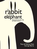 The Rabbit & the Elephant : Why Small Is the New Big for Today's Church - Tony Dale