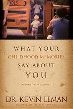 What Your Childhood Memories Say about You . . . and What You Can Do about It : And What You Can Do about It - Kevin Leman
