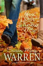 You Don't Know Me : Deep Haven - Susan May Warren