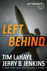 Left Behind : A Novel of the Earth's Last Days - Dr Tim LaHaye