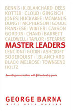 Master Leaders : Revealing Conversations with 30 Leadership Greats - George Barna
