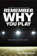 Remember Why You Play : Faith, Football, and a Season to Believe - David Thomas