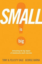 Small Is Big! : Unleashing the Big Impact of Intentionally Small Churches - Tony Dale