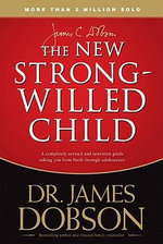 The New Strong-Willed Child : Birth Through Adolescence - James C. Dobson