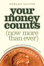 Your Money Counts : The Biblical Guide to Earning, Spending, Saving, Investing, Giving, and Getting Out of Debt - Jr., Howard L. Dayton