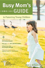 Busy Mom's Guide to Parenting Young Children : Six Secrets to a Successful Marriage - Paul C Reisser