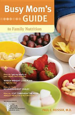 Busy Mom's Guide to Family Nutrition - Paul C Reisser