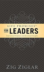 Life Promises for Leaders : Inspirational Scriptures and Devotional Thoughts - Zig Ziglar