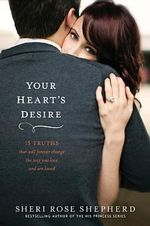 Your Heart's Desire : 14 Truths That Will Forever Change the Way You Love and Are Loved - Sheri Rose Shepherd