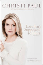 Love Isn't Supposed to Hurt : Overcoming Your Past, Transforming Your Present, E... - Christi Paul