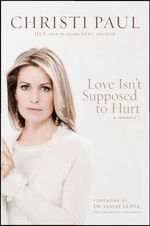 Love Isn't Supposed to Hurt : A Story of Faith, Family, and Life on the Line - Christi Paul