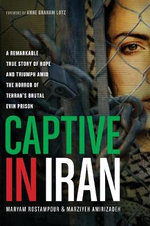 Captive in Iran : A Remarkable True Story of Hope and Triumph Amid the Horror of Tehran's Brutal Evin Prison - Maryam Rostampour