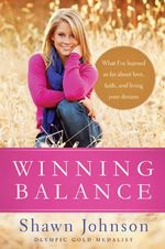 Winning Balance : What I've Learned So Far about Love, Faith, and Living Your Dreams - Shawn Johnson
