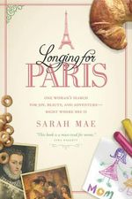 Longing for Paris : One Woman's Search for Joy, Beauty, and Adventure Right Where She Is - Sarah Mae