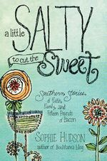 A Little Salty to Cut the Sweet : Southern Stories of Faith, Family, and Fifteen Pounds of Bacon - Sophie Hudson