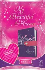 My Beautiful Princess Bible-NLT-Magnetic Closure : 14 Truths That Will Forever Change the Way You Lov... - Sheri Rose Shepherd