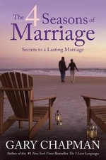 The 4 Seasons of Marriage : Secrets to a Lasting Marriage - Gary Chapman