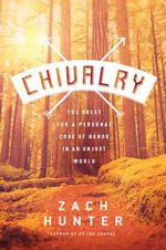 Chivalry : The Quest for a Personal Code of Honor in an Unjust World - Zach Hunter
