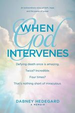 When God Intervenes : An Extraordinary Story of Faith, Hope, and the Power of Prayer - Dabney Hedegard