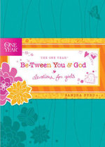 The One Year Be-Tween You and God : Devotions for Girls - Sandra Byrd