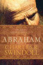 Abraham : One Nomad's Amazing Journey of Faith - Dr Charles R Swindoll, Dr