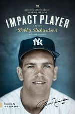 Impact Player : Leaving a Lasting Legacy on and Off the Field - Bobby Richardson