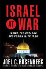 Israel at War : Inside the Nuclear Showdown with Iran - Joel C. Rosenberg