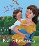 Let Me Hold You Longer - Karen Kingsbury