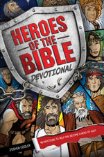 Heroes of the Bible Devotional : 90 Devotions to Help You Become a Hero of God! - Joshua Cooley