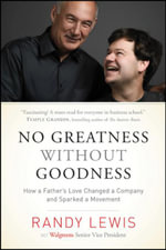 No Greatness without Goodness : How a Father's Love Changed a Company and Sparked a Movement - Randy Lewis