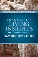Insights on 1 & 2 Timothy, Titus : Swindoll's Living Insights New Testament Commentary - Dr Charles R Swindoll