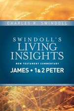 Insights on James, 1 & 2 Peter : Swindoll's Living Insights New Testament Commentary - Dr Charles R Swindoll, Dr