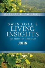 Insights on John : Swindoll's Living Insights New Testament Commentary - Dr Charles R Swindoll