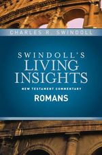Insights on Romans : Swindoll's Living Insights New Testament Commentary - Dr Charles R Swindoll, Dr