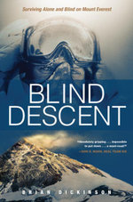 Blind Descent : Surviving Alone and Blind on Mount Everest - Brian Dickinson