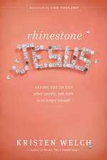 Rhinestone Jesus : Saying Yes to God When Sparkly, Safe Faith Is No Longer Enough - Kristen Welch