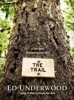 The Trail : A Tale about Discovering God's Will - Ed Underwood