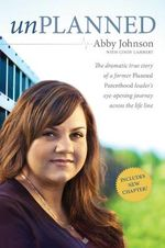 Unplanned : The Dramatic True Story of a Former Planned Parenthood Leader's Eye-Opening Journey Across the Life Line - Abby Johnson